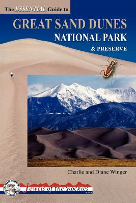 The Essential Guide to Great Sand Dunes National Park & Preserve By Winger, Charlie/ Winger, Diane/ Colorado Mountain Club (COR)