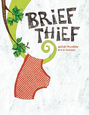 Brief Thief By Escoffier, Michael/ Di Giacomo, Kris (ILT)